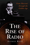 The Rise of Radio  from Marconi Through the Golden Age