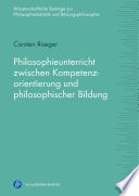 Philosophieunterricht zwischen Kompetenzorientierung und philosophischer Bildung