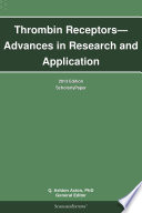 Thrombin Receptors   Advances in Research and Application  2013 Edition