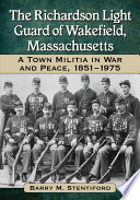 The Richardson Light Guard of Wakefield  Massachusetts