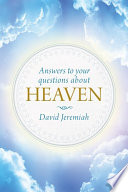 Answers To Your Questions About Heaven : what will we do all...