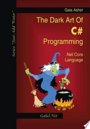 The Dark Art of C# Programming: Net Core Language - ISBN:9781553950509