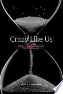 Crazy Like Us -- Book 1