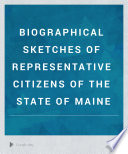 Biographical Sketches of Representative Citizens of the State of Maine