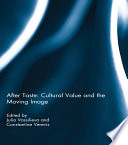 After Taste  Cultural Value and the Moving Image