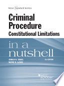 Criminal Procedure  Constitutional Limitations in a Nutshell  8th