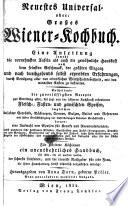 Neuestes Universal- oder: Grosses Wiener-Kochbuch ... Neue unveränderte wohlfeile Ausgabe