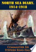 North Sea Diary. 1914-1918 [Illustrated Edition]