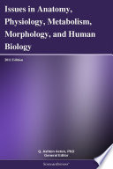 Issues in Anatomy  Physiology  Metabolism  Morphology  and Human Biology  2011 Edition