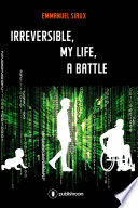 Irreversible  my life  a battle