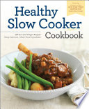 The Healthy Slow Cooker Cookbook  150 Fix and Forget Recipes Using Delicious  Whole Food Ingredients