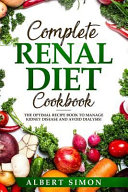 Complete Renal Diet Cookbook The Optimal Recipe Book To Manage Kidney Disease And Avoid Dialysis