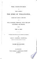 The Dispatches Of Field Marshal The Duke Of Wellington K G During His Various Campaigns In India Denmark Portugal Spain The Low Countries And France Peninsula And France 1813 1814