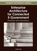 Enterprise Architecture for Connected E-Government: Practices and Innovations Book