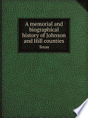 A Memorial And Biographical History Of Johnson And Hill Counties