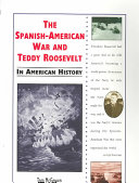 The Spanish American War and Teddy Roosevelt in American History