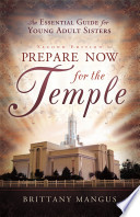 Prepare Now for the Temple: An Essential Guide for Young Adult Sisters