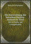 Die Entwicklung der barocken Decken-malerei in Tirol