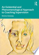 An Existential And Phenomenological Approach To Coaching Supervision