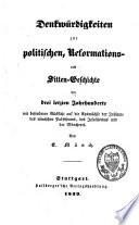 Denkwürdigkeiten zur politischen, Reformations- und Sitten- Geschichte der drei letzten Jahrhunderte