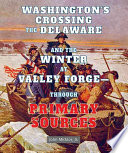 Washington S Crossing The Delaware And The Winter At Valley Forge Through Primary Sources