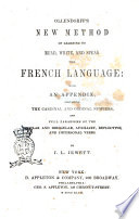 Ollendorff s New Method of Learning to Read  Write  and Speak the French Language with an Appendix Containing the Cardinal and Ordinal Numbers and Full Paradigms of the Regular and Irregular  Auxiliary  Reflecticve  and Impersonal Verbs by J  L  Jewett