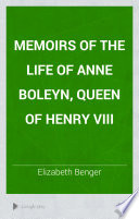 Memoirs Of The Life Of Anne Boleyn Queen Of Henry Viii