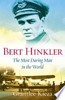 Bert Hinkler  The Most Daring Man In The World