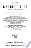 Journal de l agriculture de la ferme et des maisons de campagnes  de la zootechnie  de la viticulture  del horticulture  de l economie rurale et des interets de la propriete