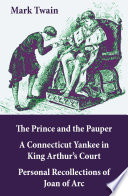 The Prince and the Pauper   A Connecticut Yankee in King Arthur   s Court   Personal Recollections of Joan of Arc