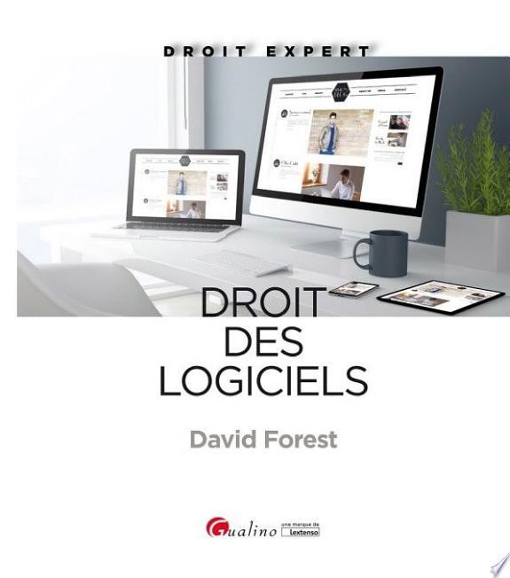 Droit des logiciels / David Forest.- Issy-les-Moulineaux : Gualino éditeur, Lextenso éditions , copyright 2017