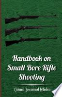 Handbook on Small Bore Rifle Shooting   Equipment  Marksmanship  Target Shooting  Practical Shooting  Rifle Ranges  Rifle Clubs