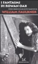 I fantasmi di Rowan Oak  Storie di sogno e di paura scritte e raccontate da William Faulkner