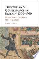 Theatre and Governance in Britain  1500   1900