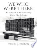 We Who Were There  A Collection of Macon County World War II Stories