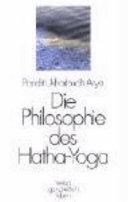 Die Philosophie des Hatha-Yoga