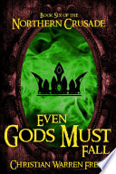 Even Gods Must Fall  Book VI of the Northern Crusade