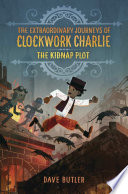 The Kidnap Plot  the Extraordinary Journeys of Clockwork Charlie