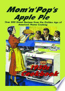 Mom 'N' Pop's Apple Pie 1950s Cookbook Over 300 Great Recipes from the Golden Age of American Home Cooking