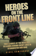 Heroes on the Frontline   True Stories of the Deadliest Missions Behind the Enemy Lines in Afghanistan and Iraq