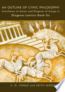 An Outline of Cynic Philosophy  Antisthenes of Athens and Diogenes of Sinope in Diogenes Laertius Book Six