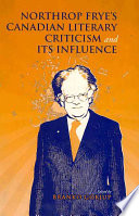 Northrop Frye s Canadian Literary Criticism and Its Influence