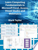 Learn Computing Fundamentals in Microsoft Excel, Access, Visual Studio and Webmatrix