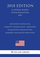 Regulatory Capital Rules Liquidity Coverage Ratio Definition Of Qualifying Master Netting Agreement And Related Definitions Us Federal Reserve System Regulation Frs 2018 Edition