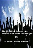The Most Revolutionary Act: Memoir of an American Refugee