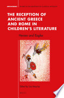 The Reception of Ancient Greece and Rome in Children   s Literature