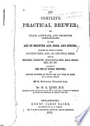 The Complete Practical Brewer; Or Plain, Accurate, and Thorough Instructions in the Art of Brewing Ale, Beer, and Porter ...