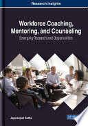 Workforce Coaching Mentoring And Counseling Emerging Research And Opportunities