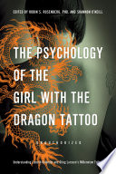 The Psychology of the Girl with the Dragon Tattoo by Robin S. Rosenberg