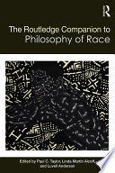 The Routledge Companion to the Philosophy of Race